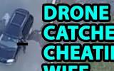 A husband uses drone to prove his wife is cheating on him